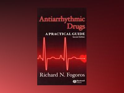 Antiarrhythmic Drugs: A Practical Guide, 2nd Edition av Richard N. Fogoros