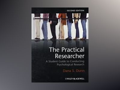 The Practical Researcher: A Student Guide to Conducting Psychological Resea av Dana S. Dunn