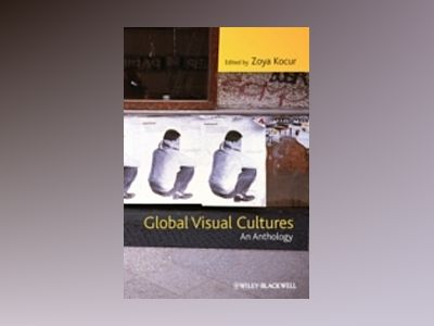 Global Visual Cultures: An Anthology av Zoya Kocur