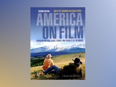 America on Film: Representing Race, Class, Gender, and Sexuality at the Mov av Harry Benshoff