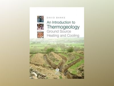 An Introduction to Thermogeology: Ground Source Heating and Cooling av David Banks