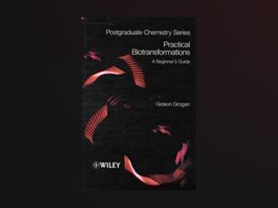 Practical Biotransformations: A Beginner's Guide av Gideon Grogan