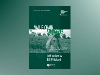 Value Chain Struggles: Institutions and Governance in the Plantation Distri av Jeff Neilson