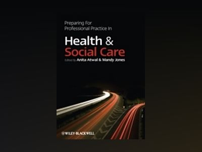 Preparing for Professional Practice in Health and Social Care av Anita Atwal