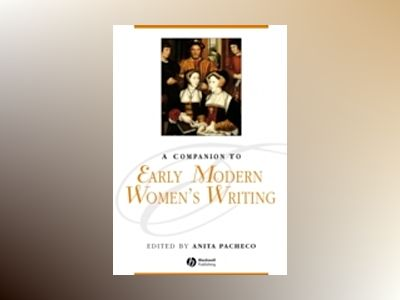A Companion to Early Modern Women's Writing av Arturo Pacheco