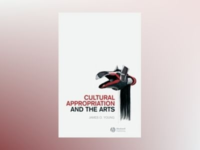 Cultural Appropriation and the Arts av James O. Young