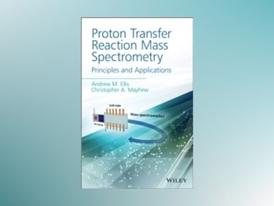 Proton Transfer Reaction Mass Spectrometry and Related Techniques av Ellis