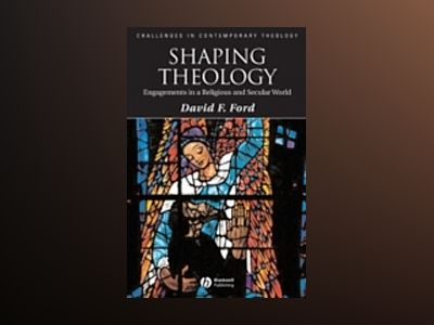 Shaping Theology: Engagements in a Religious and Secular World av David Ford