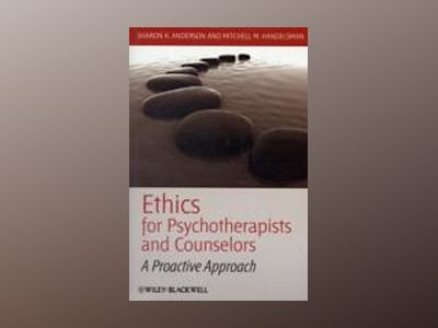 Ethics for Psychotherapists and Counselors: A Proactive Approach av Sharon K. Anderson
