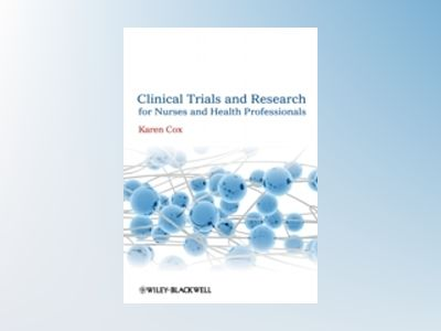 Clinical Trials and Research for Nurses and Health Professionals av Karen Cox