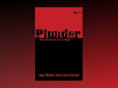 Plunder: When the Rule of Law is Illegal av Ugo Mattei
