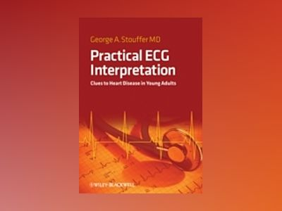 Practical ECG Interpretation: Clues to Heart Disease in Young Adults av George Stouffer