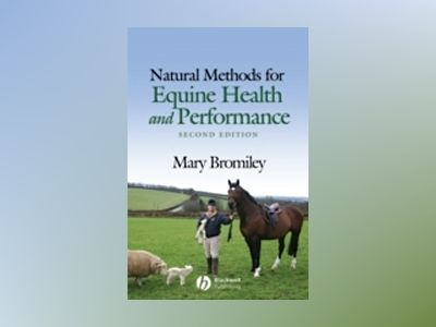 Natural Methods for Equine Health and Performance, 2nd Edition av Mary Bromiley
