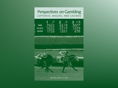 Perspectives on Gambling, Lotteries, Wagers, and Casinos av Laurence S. Moss