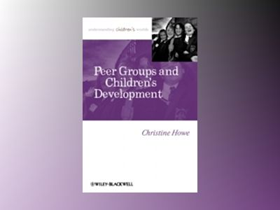 Peer Groups and Children's Development av Christine Howe