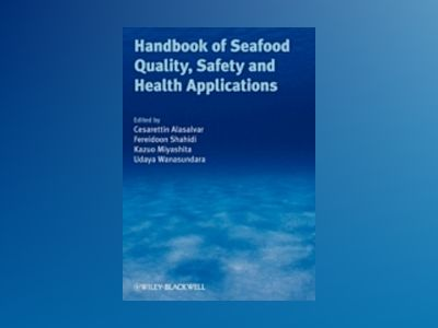 Handbook of Seafood Quality, Safety and Health Applications av Cesarettin Alasalvar