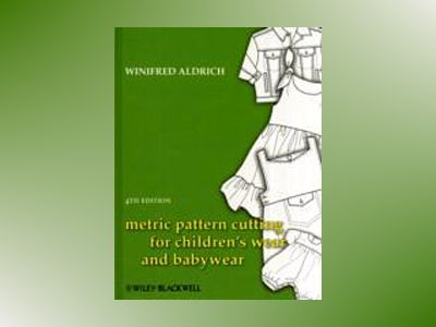Metric Pattern Cutting for Children's Wear and Babywear, 4th Edition av Winifred Aldrich
