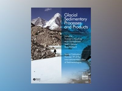 Glacial Sedimentary Processes and Products: Special Publication 39 of the I av International Association of Sedimentologist