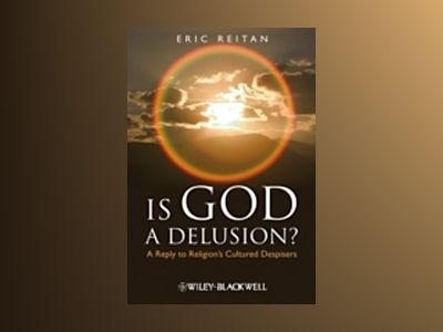 Is God A Delusion?: A Reply to Religion's Cultured Despisers av Eric Reitan