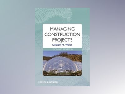 Managing Construction Projects, 2nd Edition av Graham M. Winch