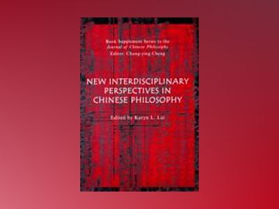 Chinese Philosophy: New Directions and Interdisciplinary Perspectives av Lai