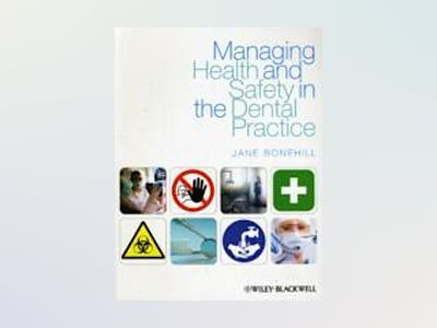 Managing Health and Safety in the Dental Practice: A Practical Guide av Jane Bonehill