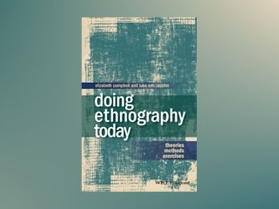 Doing Ethnography Today: Theories, Methods, Exercises av Elizabeth Campbell