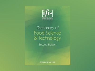 IFIS Dictionary of Food Science and Technology, 2nd Edition av International Food Information Service