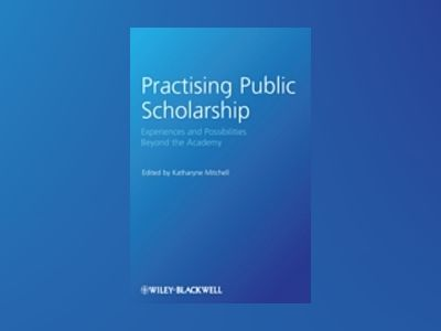 Practising Public Scholarship: Experiences and Possibilities Beyond the Aca av Katharyne Mitchell