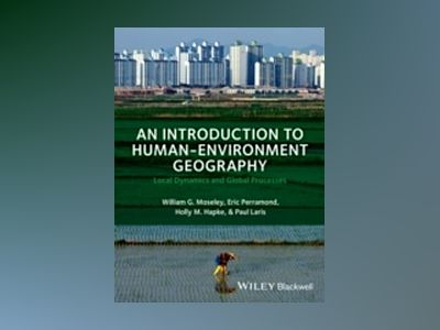 An Introduction to Human-Environment Geography av William G. Moseley