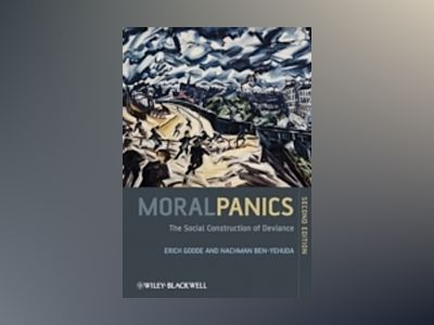Moral Panics: The Social Construction of Deviance, 2nd Edition av Erich Goode