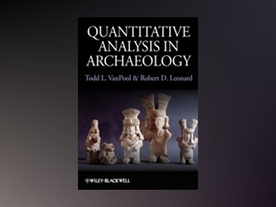 Quantitative Analysis in Archaeology av Todd L. VanPool