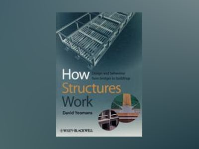 How Structures Work: Design and Behaviour from Bridges to Buildings av David Yeomans