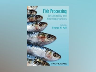 Fish Processing: Sustainability and New Opportunities av George Hall