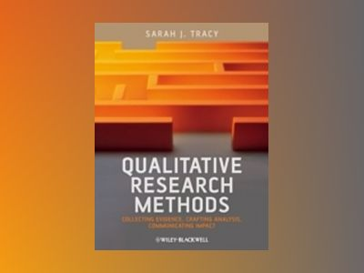 Qualitative Research Methods: Collecting Evidence, Crafting Analysis, Commu av Sarah J. Tracy