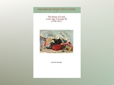 The House of Lords in the Age of George III (1760-1811) av Michael W. McCahill