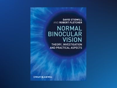 Normal Binocular Vision: Theory, Investigation and Practical Aspects av David Stidwill