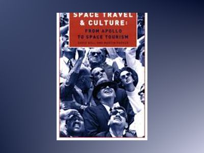 Space Travel and Culture: From Apollo to Space Tourism av David Bell