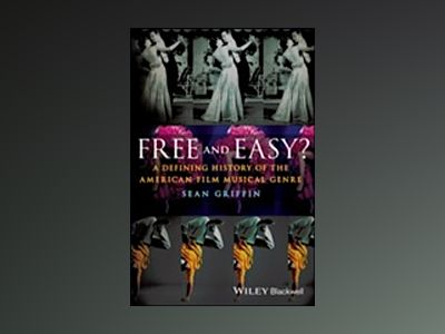 Free and Easy?: A Defining History of the American Film Musical Genre av Sean Griffin