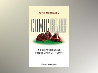 Comic Relief: A Comprehensive Philosophy of Humor av John Morreall