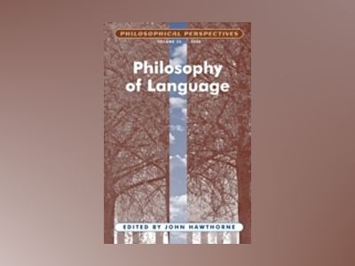 Philosophy of Language; Philosophical Perspectives av John Hawthorne