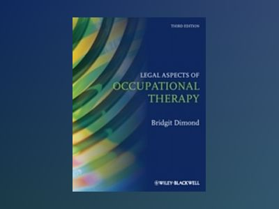 Legal Aspects of Occupational Therapy, 3rd Edition av Bridgit C. Dimond