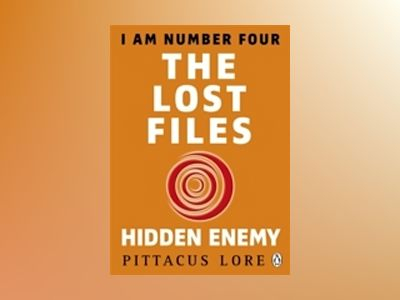I Am Number Four: The Lost Files: Hidden Enemy av Pittacus Lore