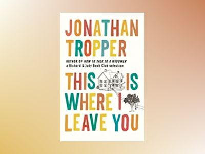 This Is Where I Leave You av Jonathan Tropper