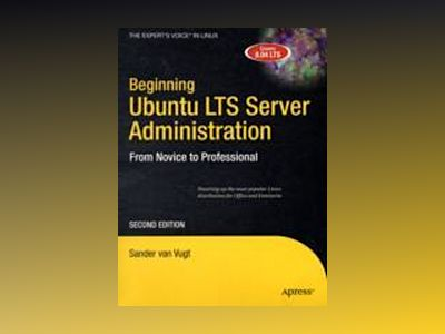 Beginning Ubuntu LTS Server Administration: From Novice to Professional, Se av van Vugt