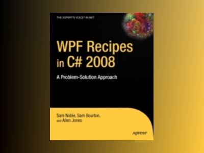 WPF Recipes in C# 2008: A Problem-Solution Approach av JONES