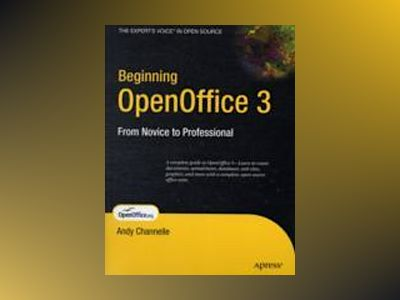 Beginning OpenOffice 3: From Novice to Professional av Channelle
