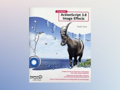 Foundation ActionScript 3.0 Image Effects av Yard