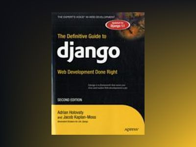 The Definitive Guide to Django: Web Development Done Right, Second Edition av Holovaty