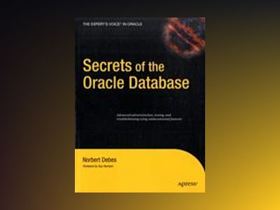 Secrets of the Oracle Database av Debes